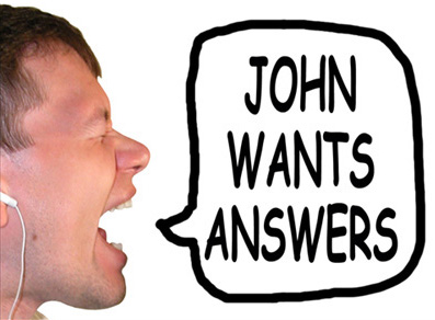 John Wants Answers!